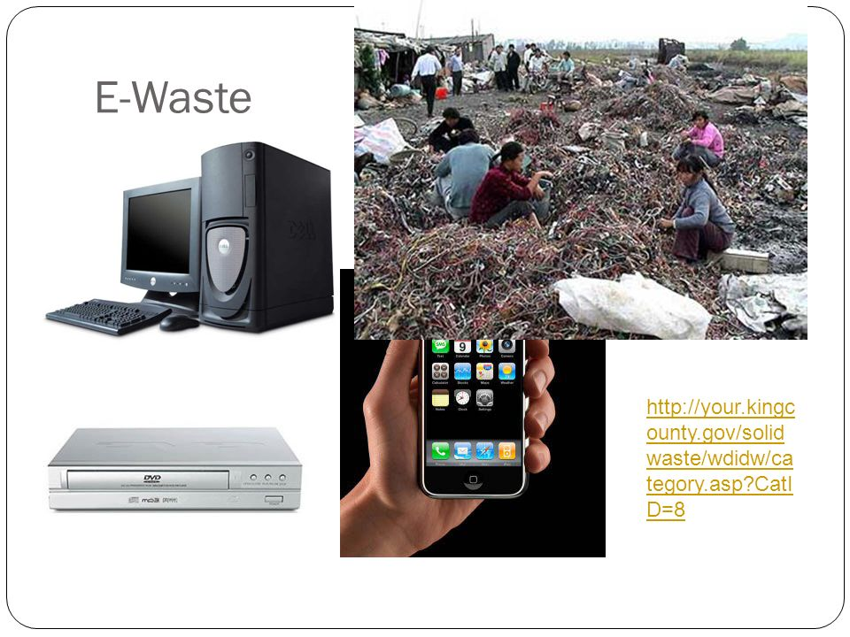 E-Waste http://your.kingcounty.gov/solidwaste/wdidw/category.asp CatID=8.