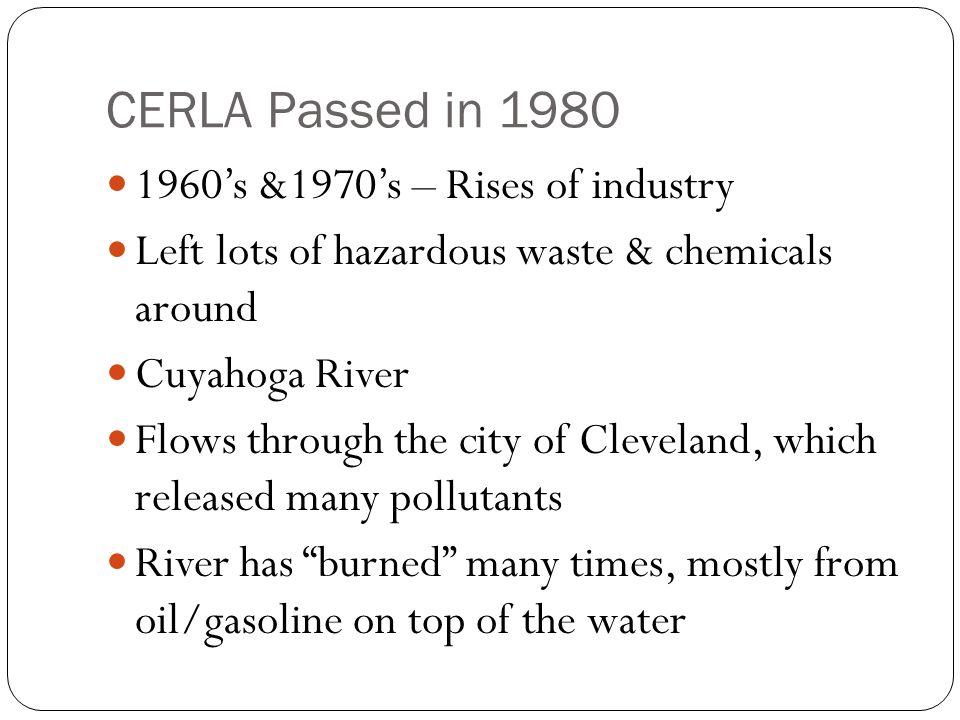 CERLA Passed in 1980 1960's &1970's – Rises of industry