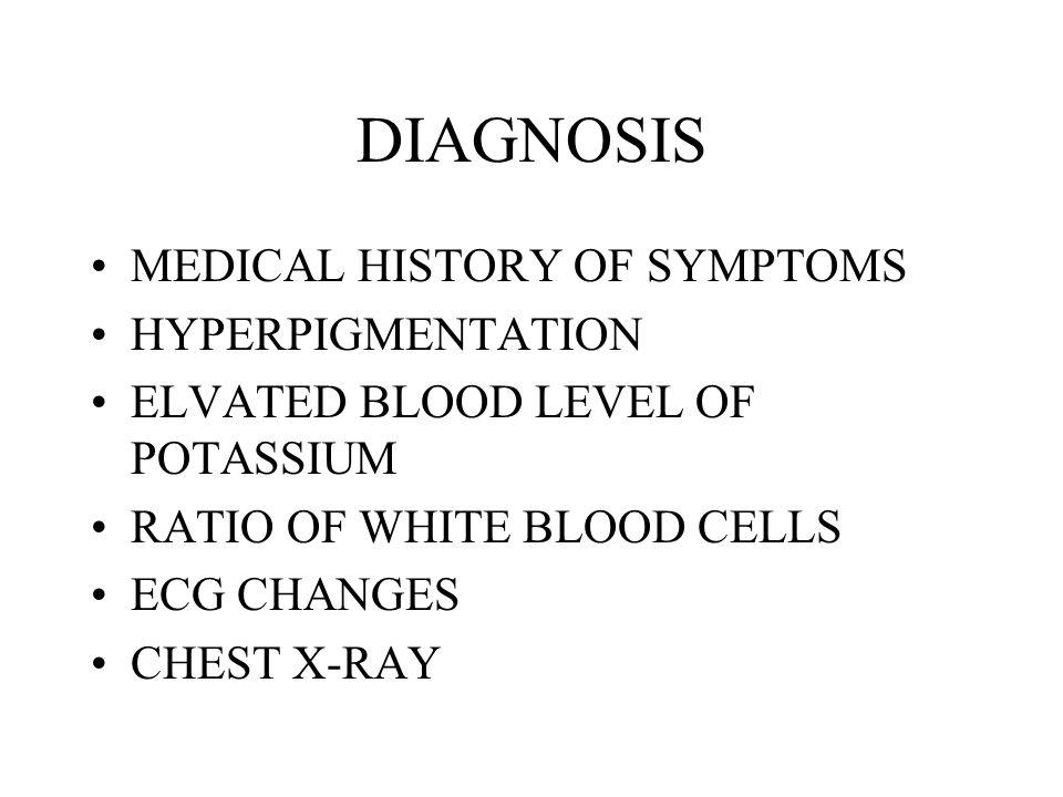 DIAGNOSIS MEDICAL HISTORY OF SYMPTOMS HYPERPIGMENTATION