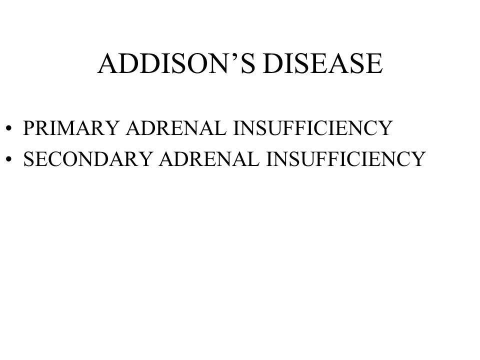 ADDISON'S DISEASE PRIMARY ADRENAL INSUFFICIENCY