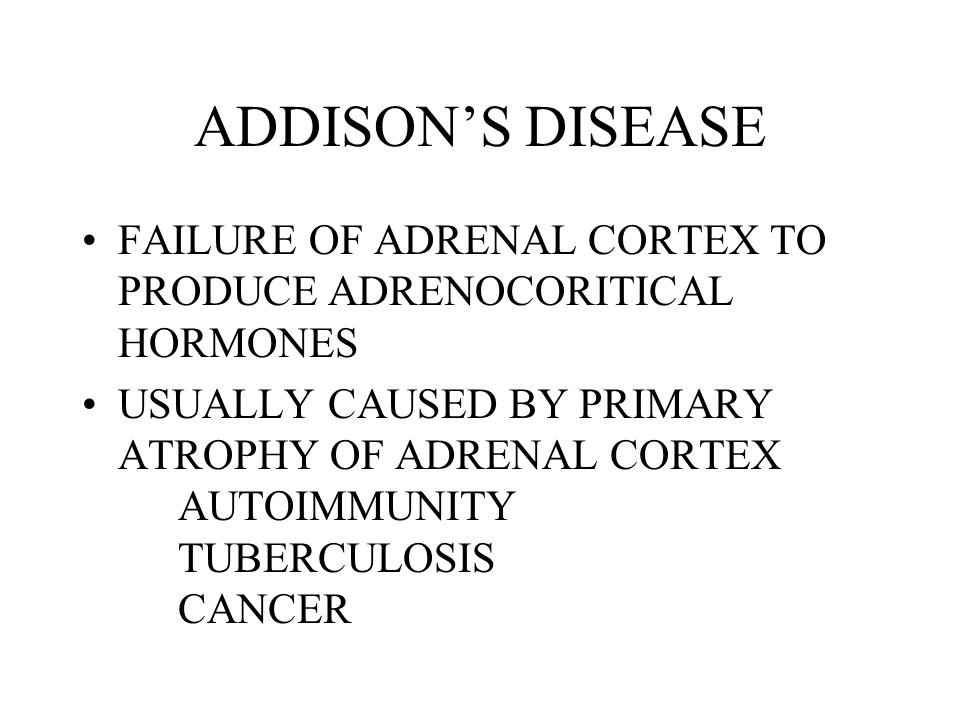 ADDISON'S DISEASE FAILURE OF ADRENAL CORTEX TO PRODUCE ADRENOCORITICAL HORMONES.