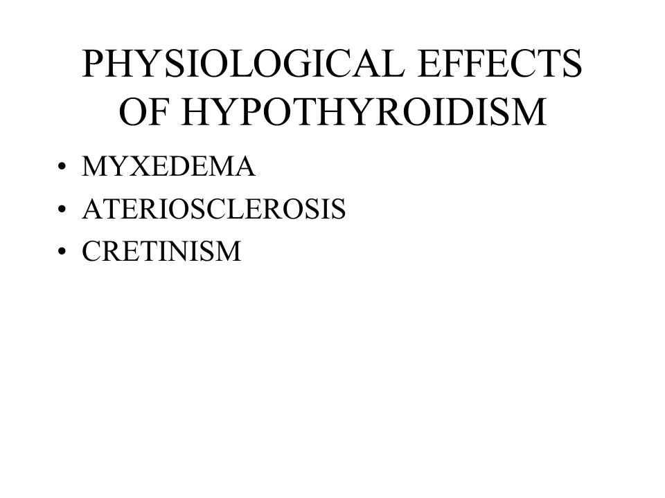 PHYSIOLOGICAL EFFECTS OF HYPOTHYROIDISM