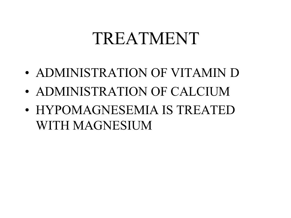 TREATMENT ADMINISTRATION OF VITAMIN D ADMINISTRATION OF CALCIUM