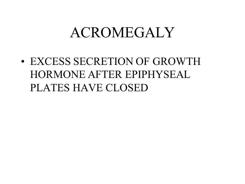 ACROMEGALY EXCESS SECRETION OF GROWTH HORMONE AFTER EPIPHYSEAL PLATES HAVE CLOSED