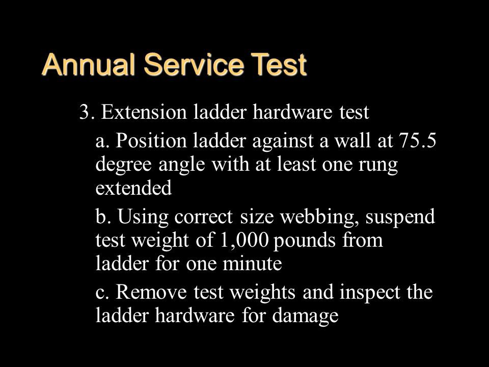 Annual Service Test 3. Extension ladder hardware test
