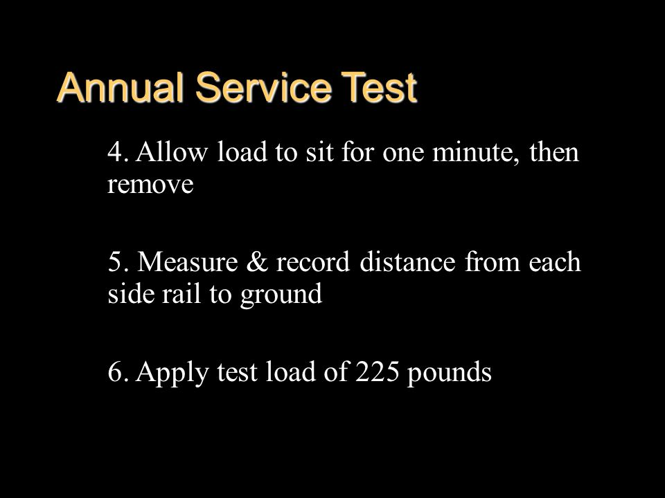 Annual Service Test 4. Allow load to sit for one minute, then remove