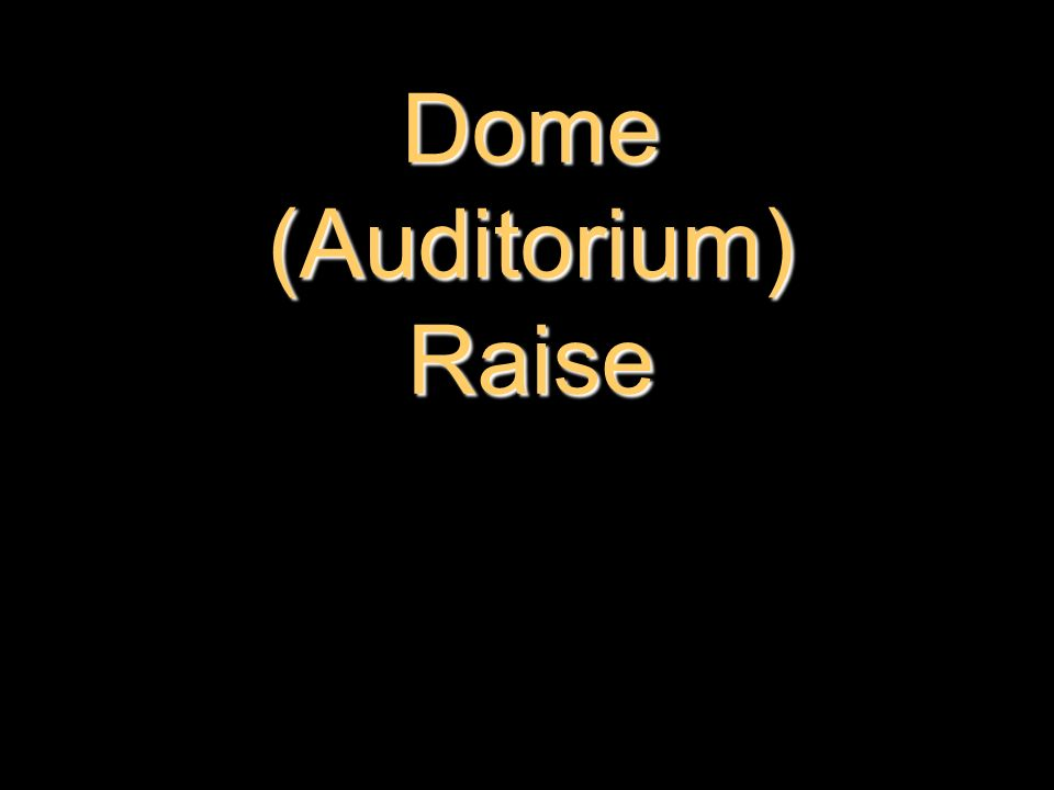Dome (Auditorium) Raise