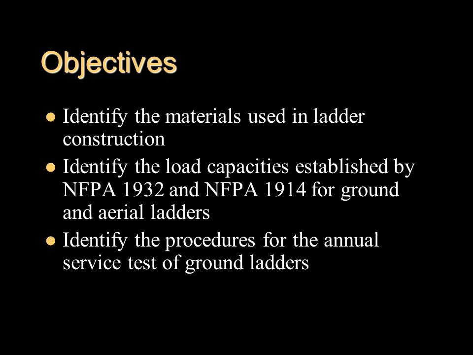 Objectives Identify the materials used in ladder construction
