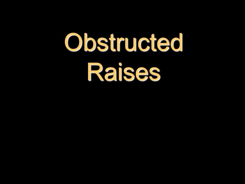 Obstructed Raises