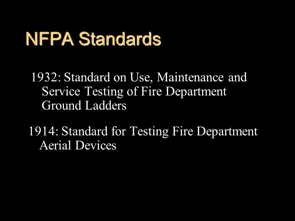 NFPA Standards 1932: Standard on Use, Maintenance and Service Testing of Fire Department Ground Ladders.
