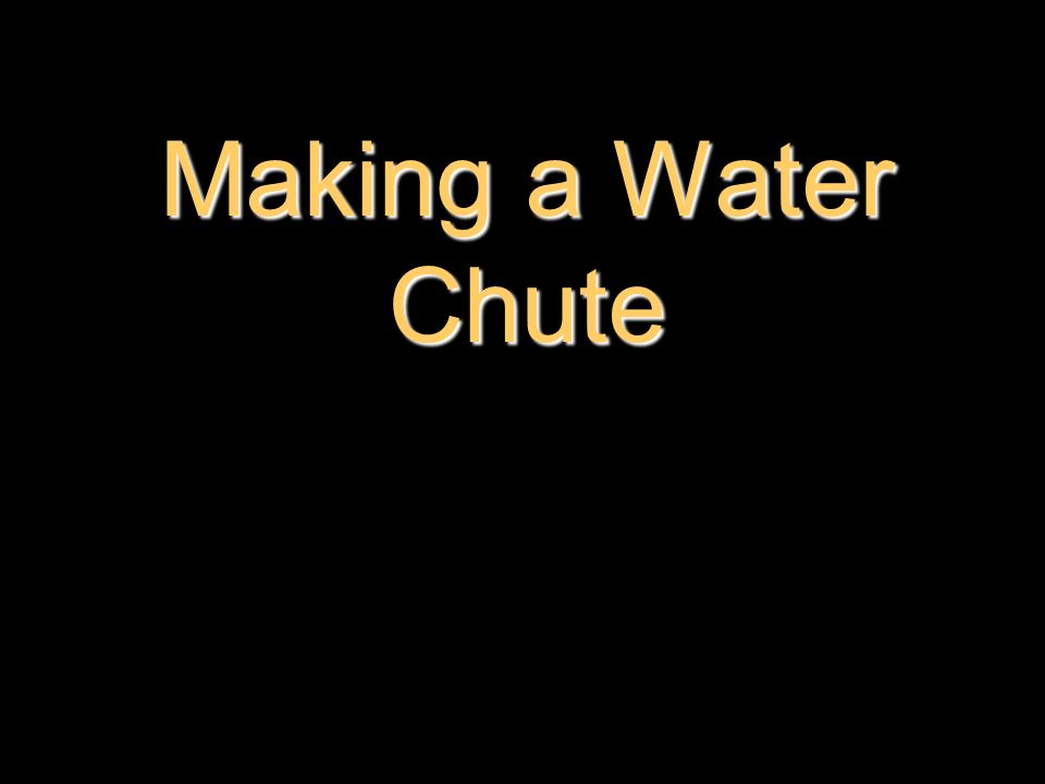 Making a Water Chute