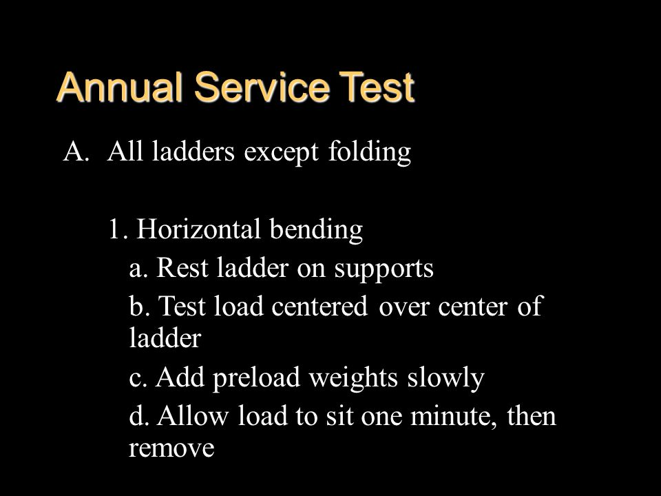 Annual Service Test All ladders except folding 1. Horizontal bending