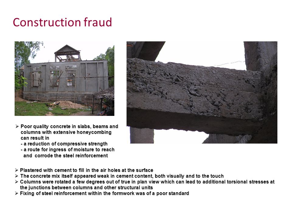 Construction fraud Poor quality concrete in slabs, beams and columns with extensive honeycombing can result in.