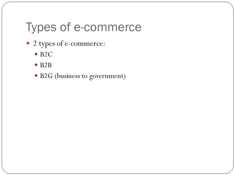Types of e-commerce 2 types of e-commerce: B2C B2B