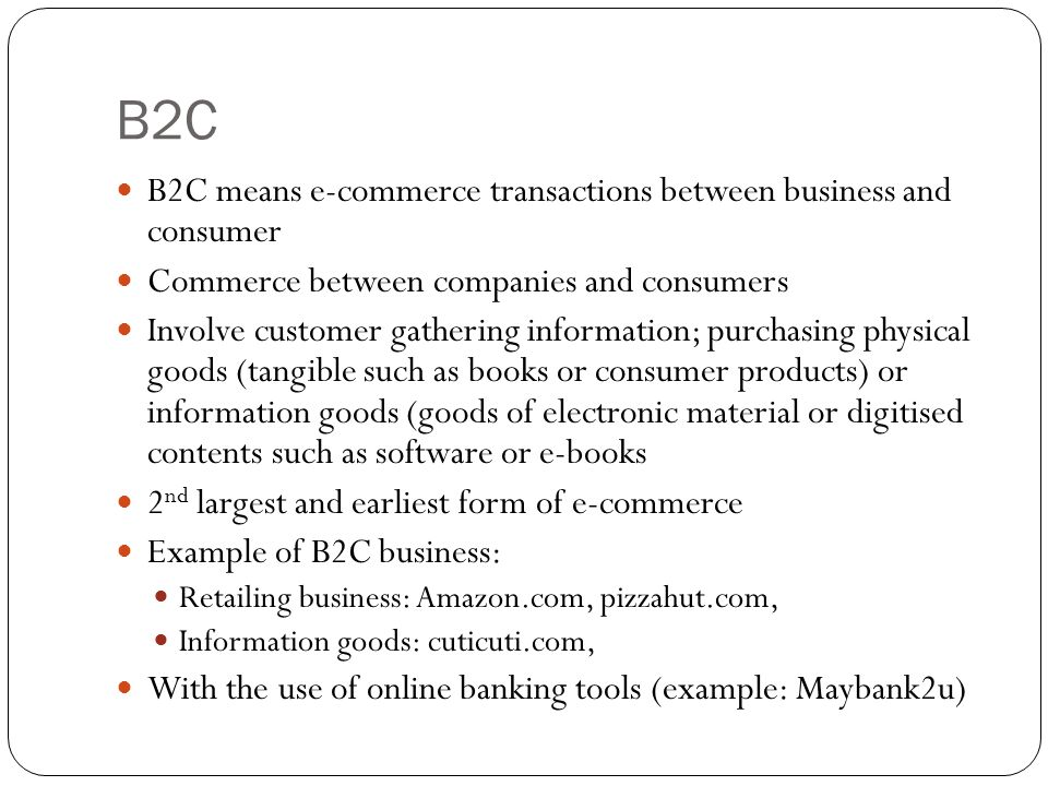 B2C B2C means e-commerce transactions between business and consumer