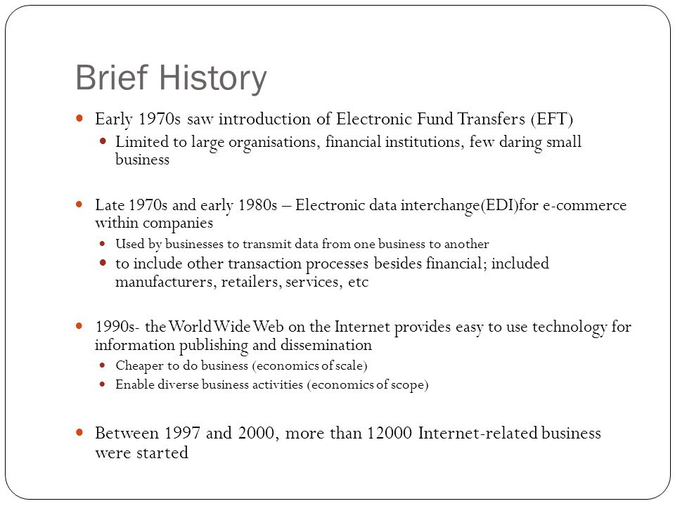 Brief History Early 1970s saw introduction of Electronic Fund Transfers (EFT)