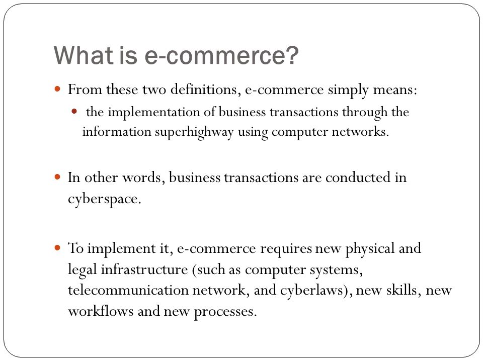 What is e-commerce From these two definitions, e-commerce simply means: