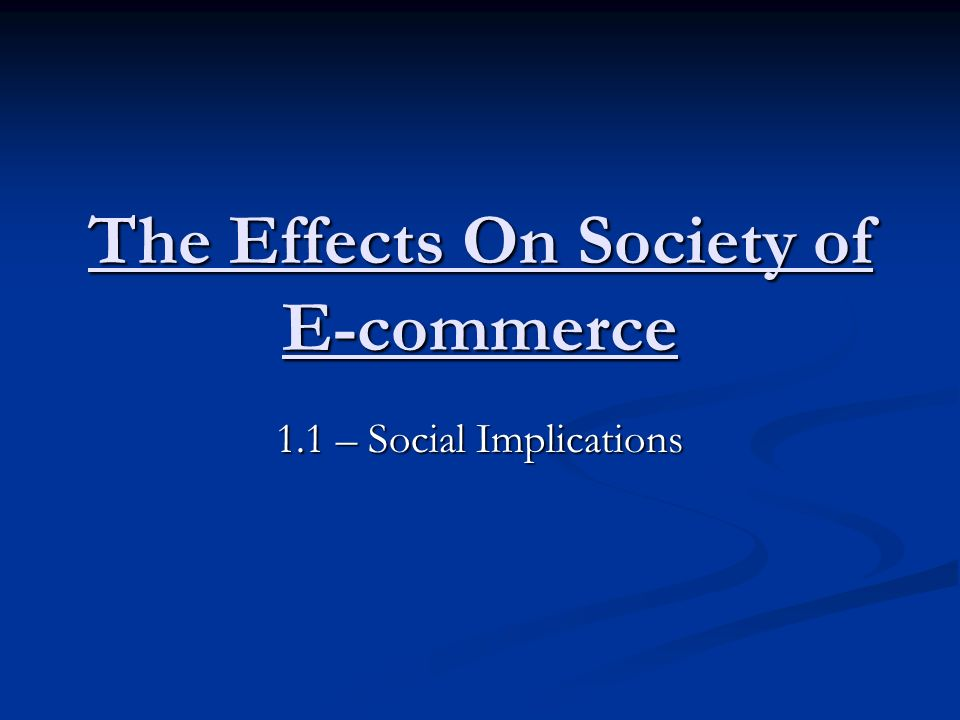 The Effects On Society of E-commerce