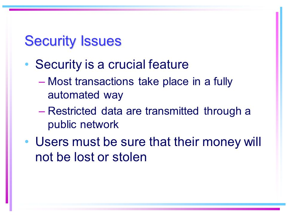 Security Issues Security is a crucial feature
