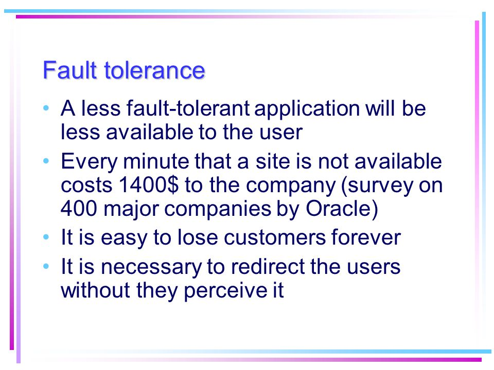 Fault tolerance A less fault-tolerant application will be less available to the user.