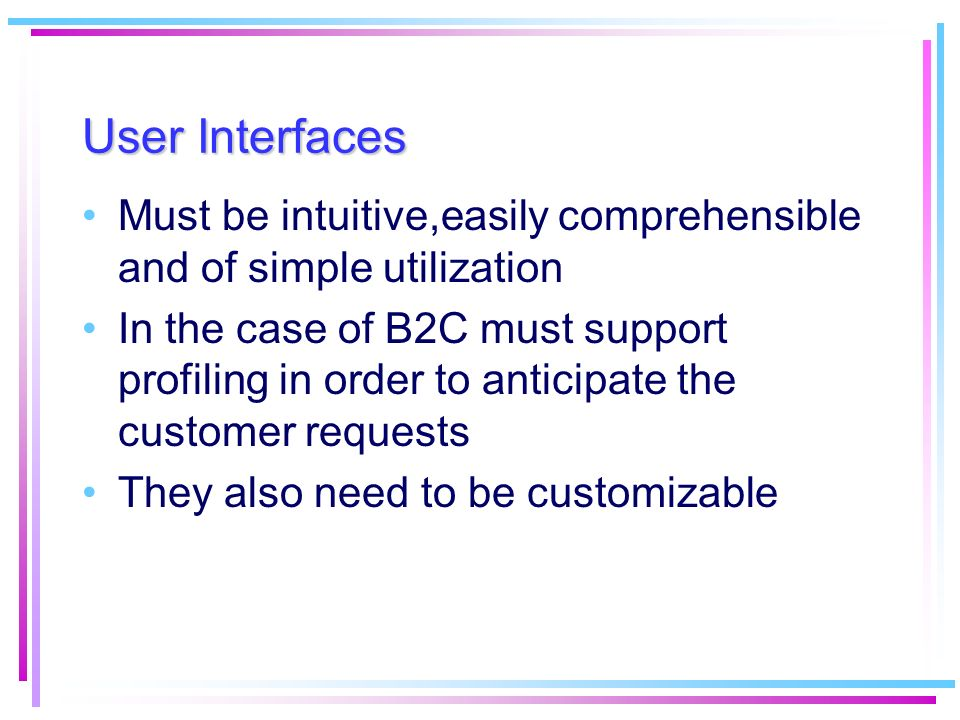 User Interfaces Must be intuitive,easily comprehensible and of simple utilization.