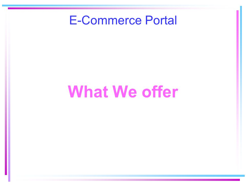 E-Commerce Portal What We offer