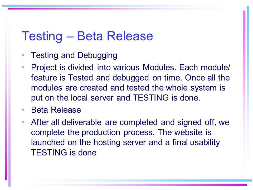 Testing – Beta Release Testing and Debugging
