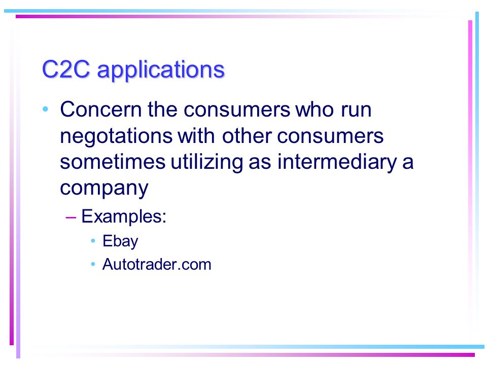 C2C applications Concern the consumers who run negotations with other consumers sometimes utilizing as intermediary a company.
