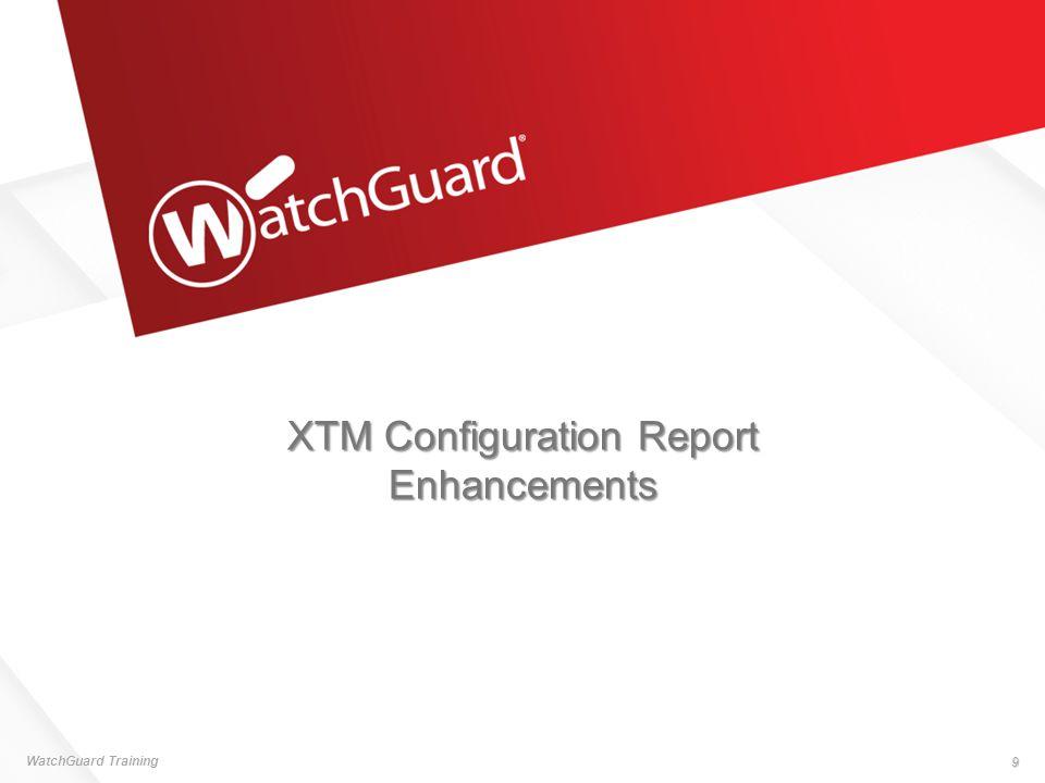 XTM Configuration Report Enhancements