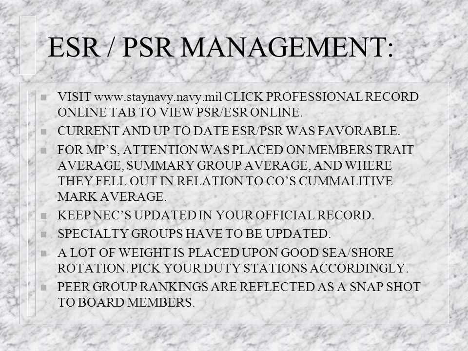 ESR / PSR MANAGEMENT: VISIT www.staynavy.navy.mil CLICK PROFESSIONAL RECORD ONLINE TAB TO VIEW PSR/ESR ONLINE.