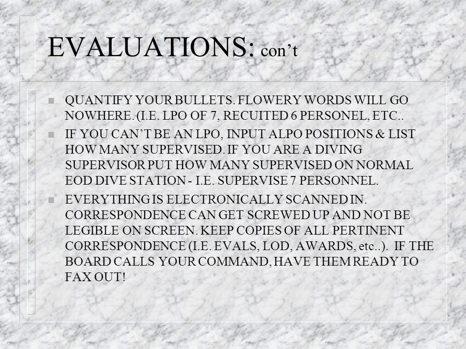 EVALUATIONS: con't QUANTIFY YOUR BULLETS. FLOWERY WORDS WILL GO NOWHERE. (I.E. LPO OF 7, RECUITED 6 PERSONEL, ETC..