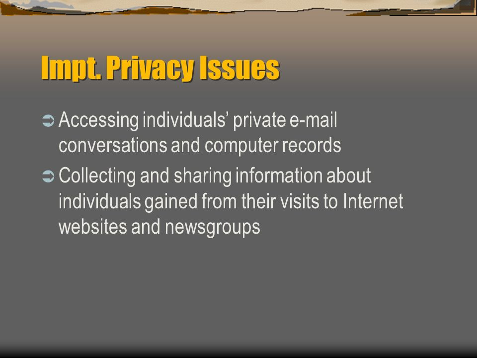 Impt. Privacy Issues Accessing individuals' private e-mail conversations and computer records.