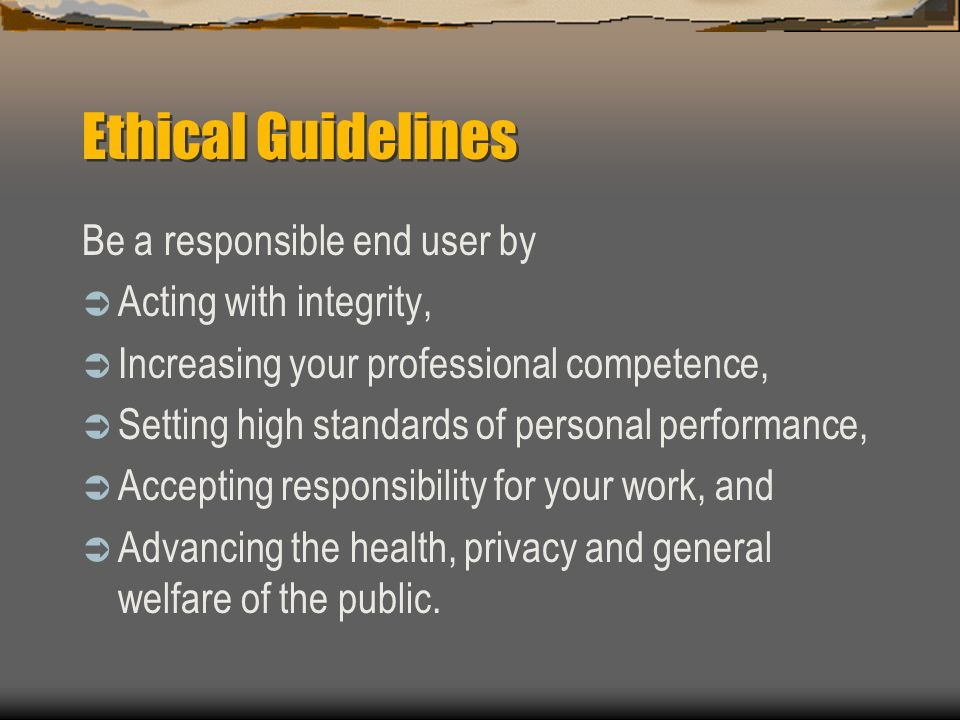 Ethical Guidelines Be a responsible end user by Acting with integrity,