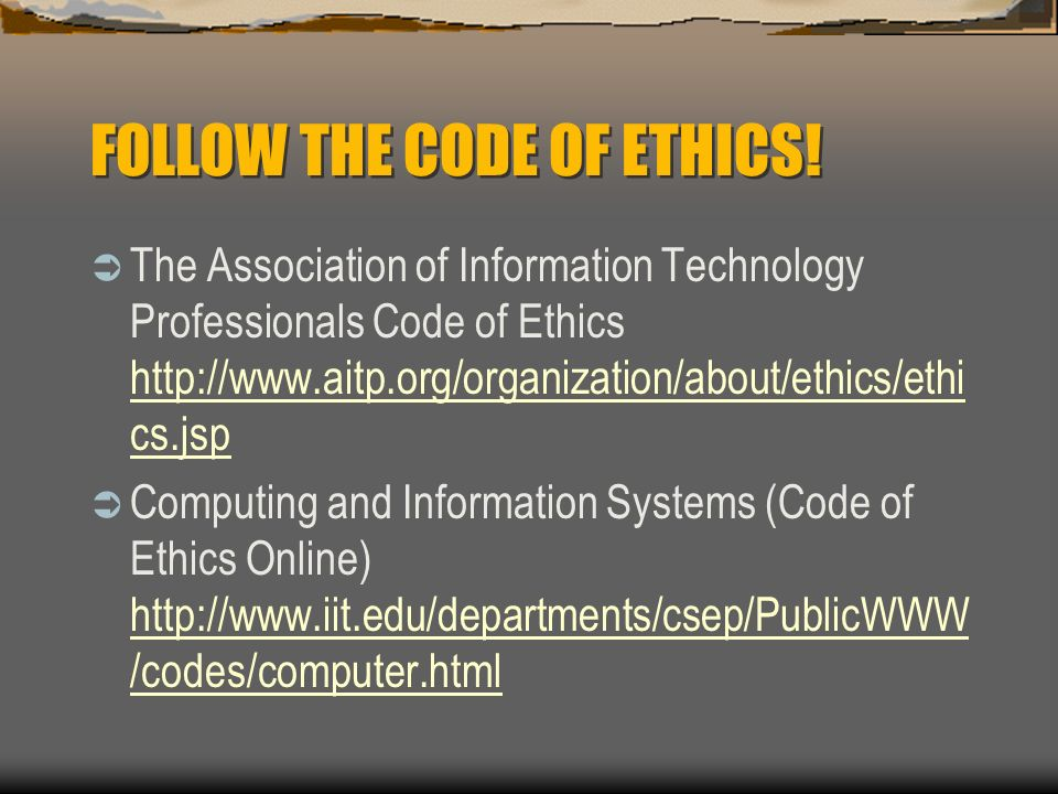 FOLLOW THE CODE OF ETHICS!