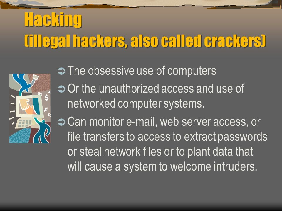 Hacking (illegal hackers, also called crackers)