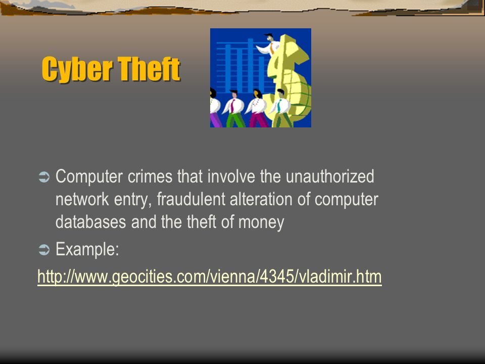 Cyber Theft Computer crimes that involve the unauthorized network entry, fraudulent alteration of computer databases and the theft of money.