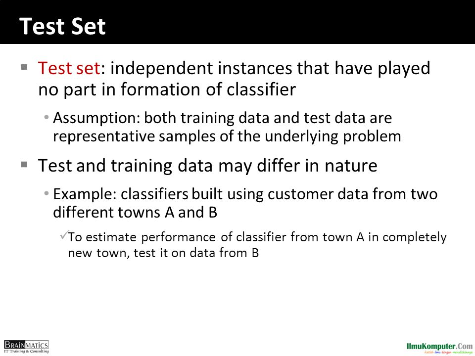 Test Set Test set: independent instances that have played no part in formation of classifier.