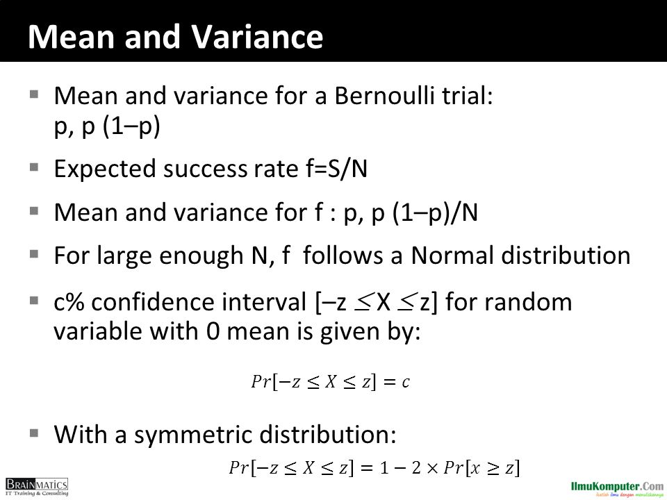 Mean and Variance Mean and variance for a Bernoulli trial: p, p (1–p)