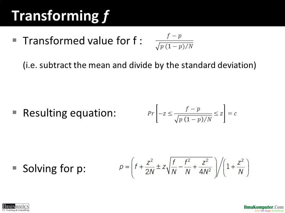Transforming f 𝑓−𝑝 𝑝 (1−𝑝) 𝑁. Transformed value for f : (i.e. subtract the mean and divide by the standard deviation)