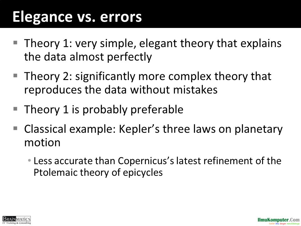 Elegance vs. errors Theory 1: very simple, elegant theory that explains the data almost perfectly.