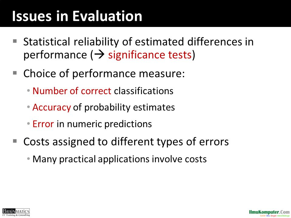 Issues in Evaluation Statistical reliability of estimated differences in performance ( significance tests)