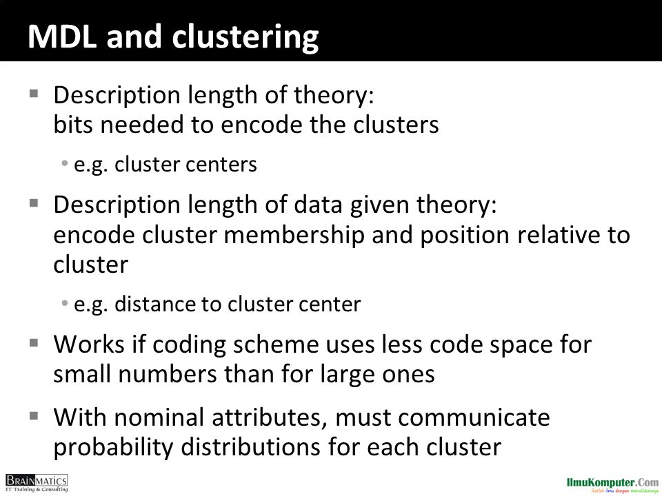 MDL and clustering Description length of theory: bits needed to encode the clusters. e.g. cluster centers.