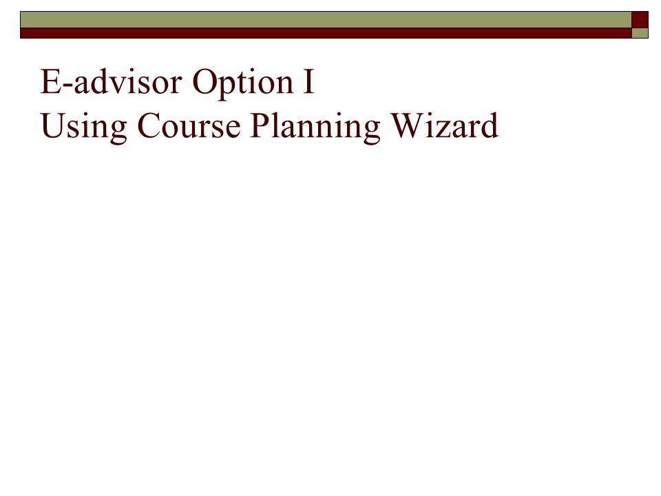 E-advisor Option I Using Course Planning Wizard