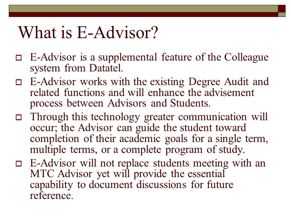 What is E-Advisor E-Advisor is a supplemental feature of the Colleague system from Datatel.