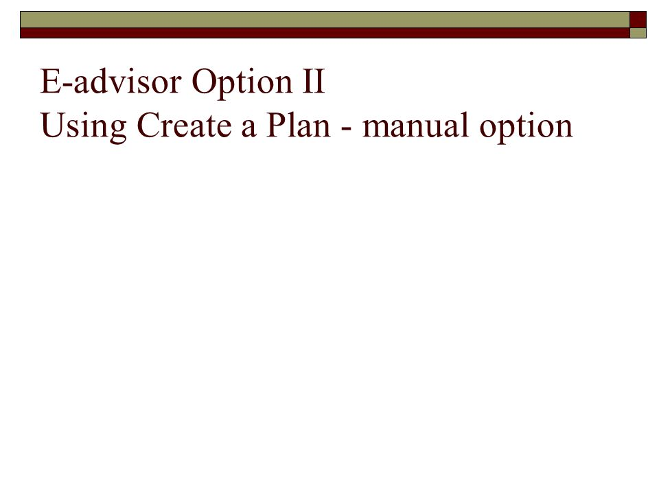 E-advisor Option II Using Create a Plan - manual option