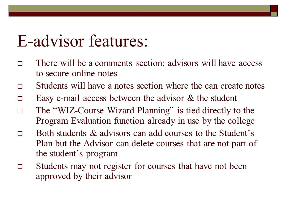 E-advisor features: There will be a comments section; advisors will have access to secure online notes.