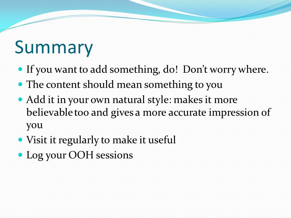Summary If you want to add something, do! Don't worry where.