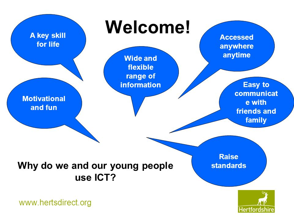 Welcome! Why do we and our young people use ICT A key skill for life