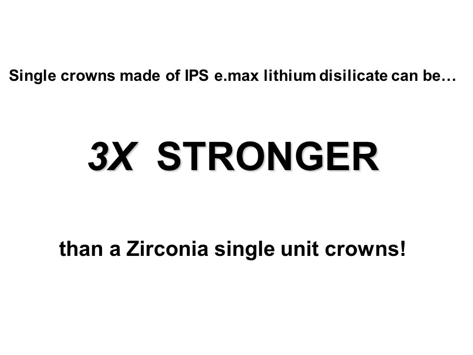 3X STRONGER than a Zirconia single unit crowns!