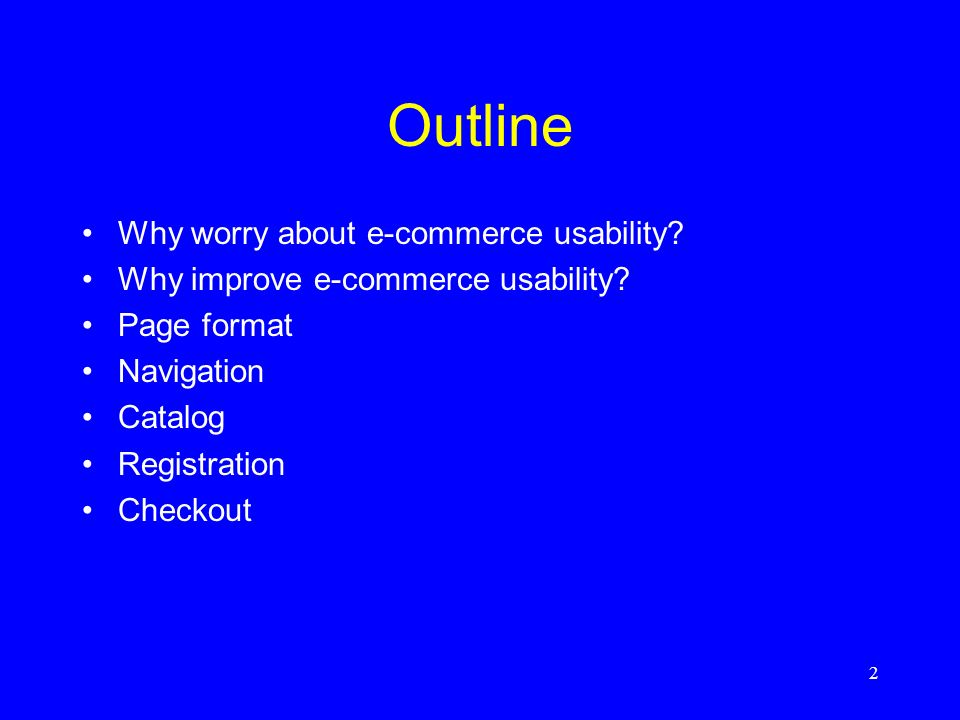 Outline Why worry about e-commerce usability
